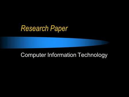 Research Paper Computer Information Technology. Research Paper There seems to confusion over when the paper is due. The paper was due 4/6/11. I must have.