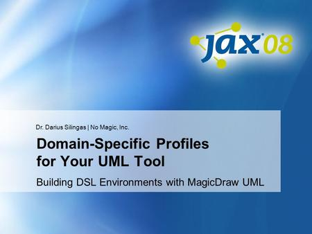 Dr. Darius Silingas | No Magic, Inc. Domain-Specific Profiles for Your UML Tool Building DSL Environments with MagicDraw UML.