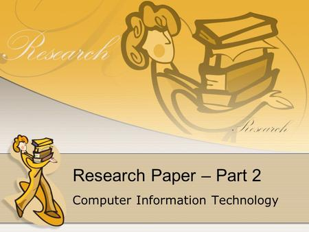 Research Paper – Part 2 Computer Information Technology.