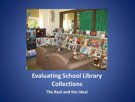 Evaluating School Library Collections The Real and the Ideal.