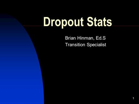 1 Dropout Stats Brian Hinman, Ed.S Transition Specialist.