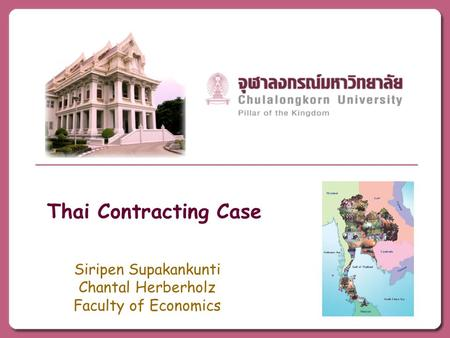 Thai Contracting Case Siripen Supakankunti Chantal Herberholz Faculty of Economics.