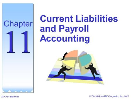 © The McGraw-Hill Companies, Inc., 2005 McGraw-Hill/Irwin Current Liabilities and Payroll Accounting Chapter 11.