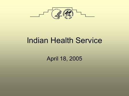 Indian Health Service April 18, 2005. Background information Government-to-government relationship between the federal government and the Indian tribes.