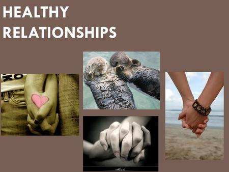 HEALTHY RELATIONSHIPS. Reasons for Dating  Fun and enjoyable  Friendship and intimacy  Companionship and emotional support  Learn how to communicate.