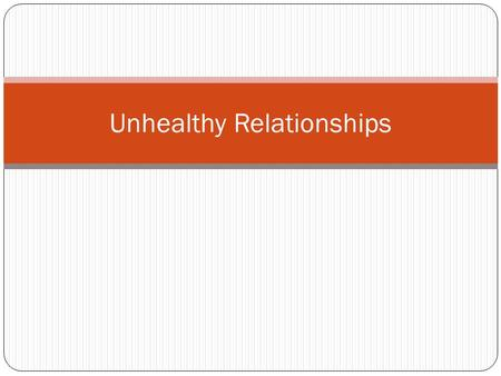 Unhealthy Relationships. Vocabulary Dating Violence: A pattern of physical, emotional, or sexual abuse that occurs in a dating relationship. Physical.