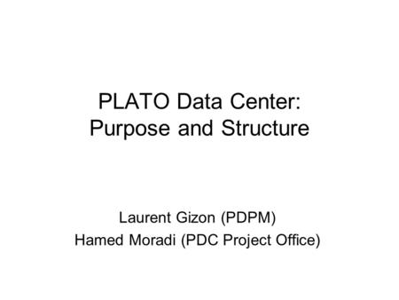 PLATO Data Center: Purpose and Structure Laurent Gizon (PDPM) Hamed Moradi (PDC Project Office)