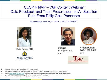 CUSP 4 MVP – VAP Content Webinar Data Feedback and Team Presentation on All Sedation Data From Daily Care Processes Wednesday, February 11, 2015, 2:00-3:00.