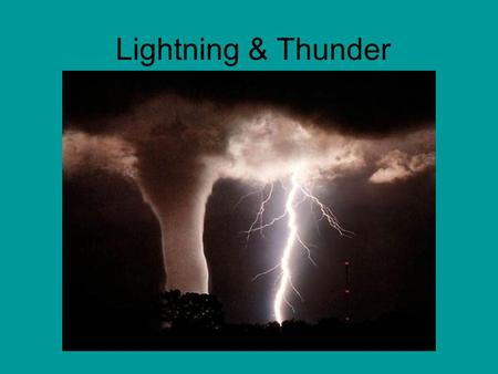 Lightning & Thunder. Thunderstorms US and World-wide There are over 100,000 T-storms in US per year –1 in 10 (10,000/yr) are SEVERE storms –1 in 10 of.