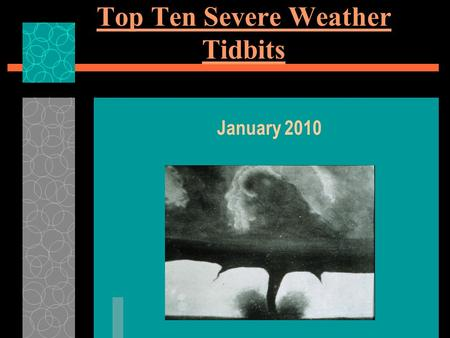 Top Ten Severe Weather Tidbits January 2010. Tidbit #10  The severe thunderstorms which produce tornadoes form where cold dry polar air meets warm moist.