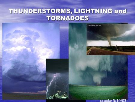 THUNDERSTORMS, LIGHTNING and TORNADOES pcooke 5/10/03.