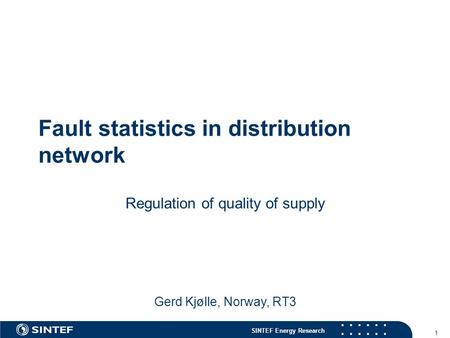SINTEF Energy Research 1 Fault statistics in distribution network Regulation of quality of supply Gerd Kjølle, Norway, RT3.