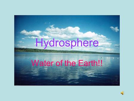 Hydrosphere Water of the Earth!! Water Cycle.