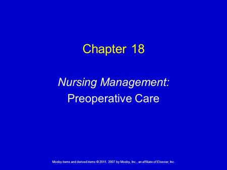 1 Mosby items and derived items © 2011, 2007 by Mosby, Inc., an affiliate of Elsevier, Inc. Nursing Management: Preoperative Care Chapter 18.