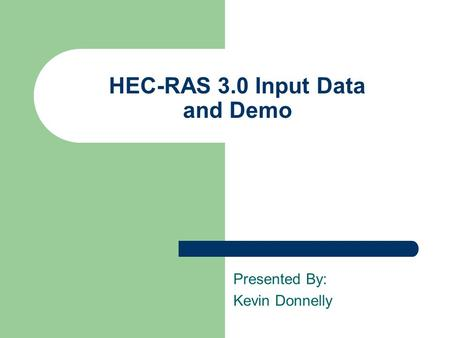 HEC-RAS 3.0 Input Data and Demo Presented By: Kevin Donnelly.