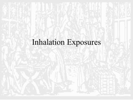 Inhalation Exposures. Respiratory System Nasal Cavity Pharynx and Bronchial Tubes Alveoli.