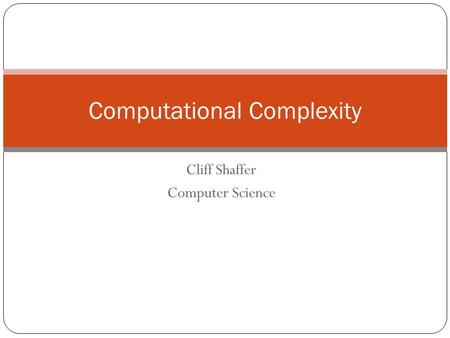 Cliff Shaffer Computer Science Computational Complexity.