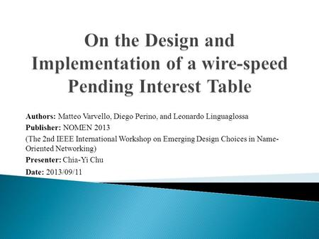 Authors: Matteo Varvello, Diego Perino, and Leonardo Linguaglossa Publisher: NOMEN 2013 (The 2nd IEEE International Workshop on Emerging Design Choices.