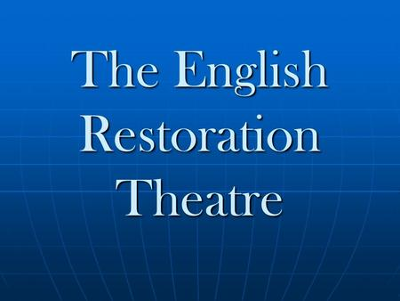 The English Restoration Theatre. After the English Civil War, Charles II returned from exile in 1660 After the English Civil War, Charles II returned.