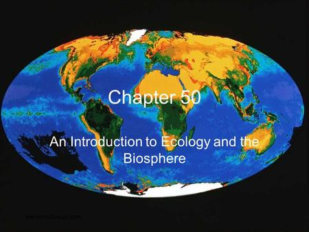 Travismulthaupt.com Chapter 50 An Introduction to Ecology and the Biosphere.