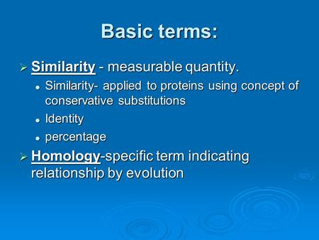 Basic terms:  Similarity - measurable quantity. Similarity- applied to proteins using concept of conservative substitutions Similarity- applied to proteins.