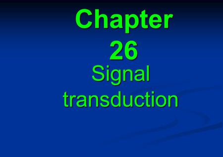 Chapter 26 Signal transduction. 26.1 Introduction 26.2 Carriers and channels form water soluble paths through the membrane 26.3 Ion channels are selective.