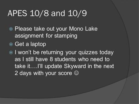 APES 10/8 and 10/9  Please take out your Mono Lake assignment for stamping  Get a laptop  I won't be returning your quizzes today as I still have 8.