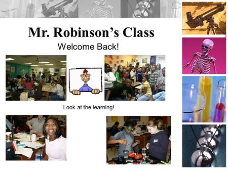 Mr. Robinson's Class Welcome Back! Look at the learning!