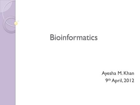 Bioinformatics Ayesha M. Khan 9 th April, 2012. What's in a secondary database?  It should be noted that within multiple alignments can be found conserved.