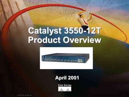 1 © 2001, Cisco Systems, Inc. Catalyst 3550-12T Product Overview April 2001.