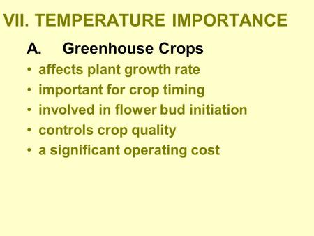 VII.TEMPERATURE IMPORTANCE A. Greenhouse Crops affects plant growth rate important for crop timing involved in flower bud initiation controls crop quality.