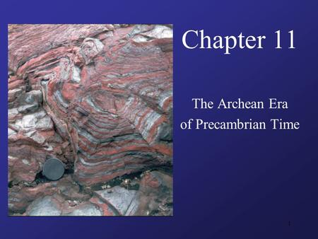 1 Chapter 11 The Archean Era of Precambrian Time.