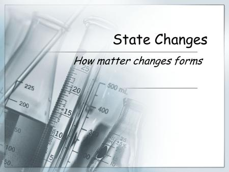 State Changes How matter changes forms. What is energy?  Energy is the ability to do work or cause change.