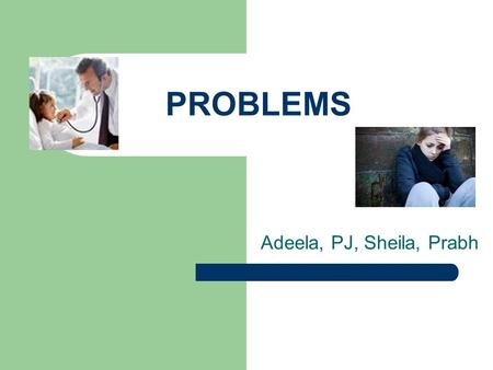 PROBLEMS Adeela, PJ, Sheila, Prabh. Today… Introduction Small group discussion Overview Quiz.