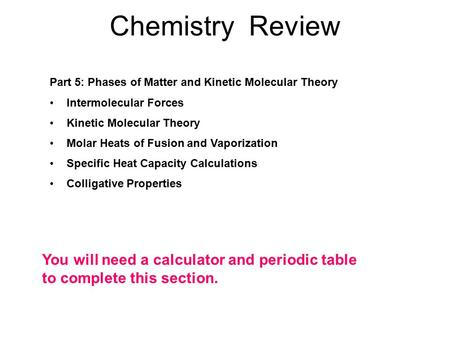 Chemistry Review Part 5: Phases of Matter and Kinetic Molecular Theory Intermolecular Forces Kinetic Molecular Theory Molar Heats of Fusion and Vaporization.