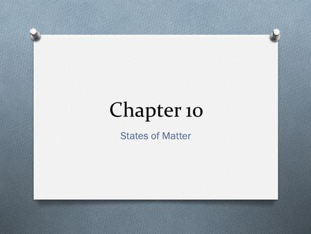 "Chapter 10 States of Matter. 10.1 Kinetic Molecular Theory (KMT) ""Particles of Matter are always in motion"" States of Matter We will discuss the KMT in."