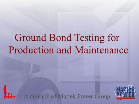 A division of Martek Power Group Ground Bond Testing for Production and Maintenance.