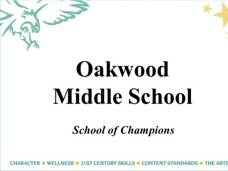Oakwood Middle School School of Champions. Oakwood 21 st Century Learning Skills Each year over 75% of our students are adjudicated by judges by: Performing.