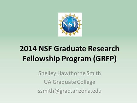 2014 NSF Graduate Research Fellowship Program (GRFP) Shelley Hawthorne Smith UA Graduate College
