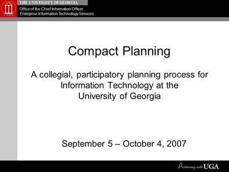 THE UNIVERSITY OF GEORGIA Office of the Chief Information Officer Enterprise Information Technology Services Compact Planning A collegial, participatory.