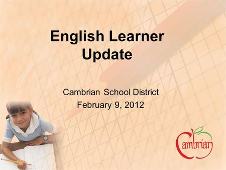 English Learner Update Cambrian School District February 9, 2012.