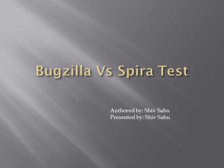 Authored by: Shiv Sahu Presented by: Shiv Sahu.  SpiraTest features  Bugzilla features  Bugzilla Vs Spira  Comparison on Bug tracking features Agenda.