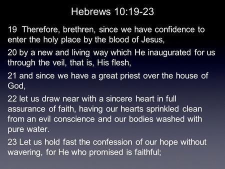 Hebrews 10:19-23 19 Therefore, brethren, since we have confidence to enter the holy place by the blood of Jesus, 20 by a new and living way which He inaugurated.