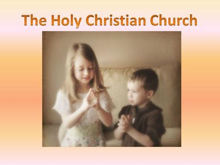 Holy Christian church The holy Christian church is the total number of those who believe in Christ. It's made up of people. All who have faith in Christ.