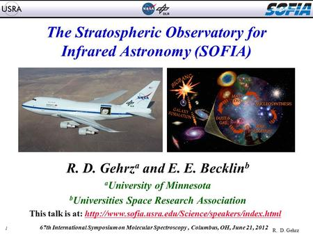 1 R. D. Gehrz 67th International Symposium on Molecular Spectroscopy, Columbus, OH, June 21, 2012 The Stratospheric Observatory for Infrared Astronomy.