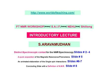 FT NMR WORKSHOP/===/ S.A.I.F./===/ NEHU/==/ Shillong INTRODUCTORY LECTURE S.ARAVAMUDHAN Distinct Spectroscopic context.