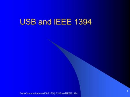 Data <strong>Communications</strong> (E&T2760): USB and IEEE 1394 1 USB and IEEE 1394.