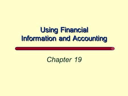 Using Financial Information and Accounting Chapter 19.