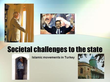 Societal challenges to the state Islamic movements in Turkey.