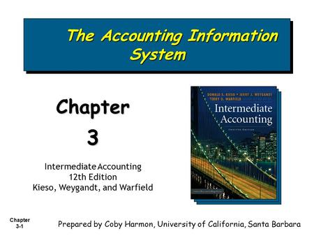 Chapter 3-1 The Accounting Information System The Accounting Information System Chapter3 Intermediate Accounting 12th Edition Kieso, Weygandt, and Warfield.